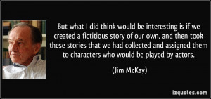 But what I did think would be interesting is if we created a ...