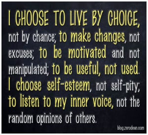 used i choose self esteem not self pity to listen to my inner voice ...
