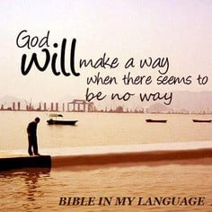 God will make a way, when there seems to be no way!! More