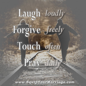 Laugh, Forgive, Touch, and Pray with your spouse daily is greate ...