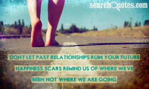 Don't let past relationships ruin your future happiness, scars remind ...
