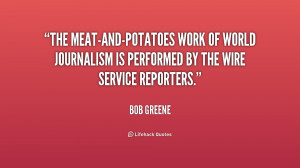 The meat-and-potatoes work of world journalism is performed by the ...