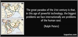 The great paradox of the 21st century is that, in this age of powerful ...