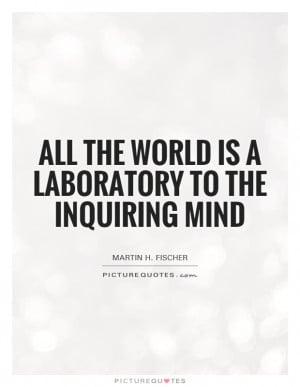 Learning Quotes Mind Quotes Martin H Fischer Quotes Laboratory Quotes
