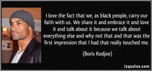 love the fact that we, as black people, carry our faith with us. We ...