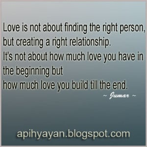 ... finding the right person but creating a right relationship it s not