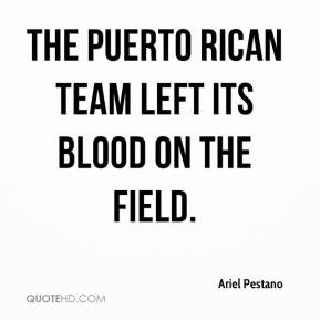 Ariel Pestano - The Puerto Rican team left its blood on the field.