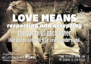 Relationships Work Quote: Love Means Respecting and Accepting