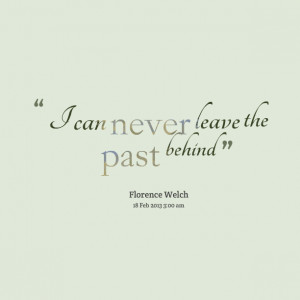 Quotes Picture: i can never leave the past behind