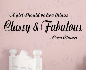 girl should be two things, classy and fabulous - Coco Chanel