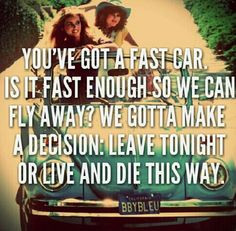 One of my all time favorite songs. Fast car by Tracy chapman :)