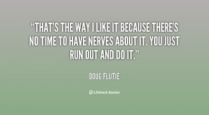 quote-Doug-Flutie-thats-the-way-i-like-it-because-85472.png