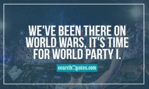 We've been there on World Wars, it's time for World Party I.