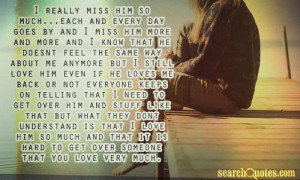 that he doesnt feel the same way about me anymore but I still love him ...