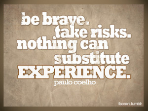 Be brave take risks. – Motivational Quote