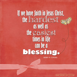 if we have faith in jesus christ the hardest as well as the easiest ...