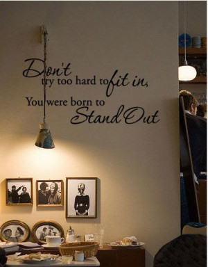 Don't try too hard to fit in, You were born to Stand Out Wall Quote ...