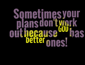 Quotes Picture: sometimes your plans don't work out because god has ...