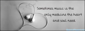 """Sometimes Music Is The Only Medicine The Heart And Soul Need """""""