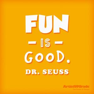 Fun is good.