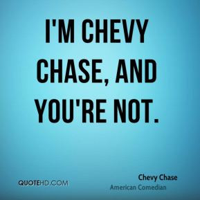 chevy-chase-chevy-chase-im-chevy-chase-and-youre.jpg