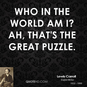 Who in the world am I? Ah, that's the great puzzle.