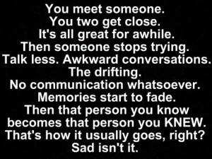meet someone you two get close it s all great for awhile then someone ...