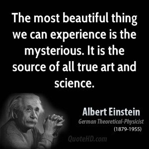 ... is the mysterious. It is the source of all true art and science