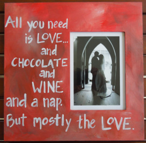 Photo frame with quote. Love, Chocolate and Wine Picture Frame. Can be ...