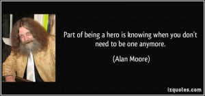 Part of being a hero is knowing when you don't need to be one anymore ...