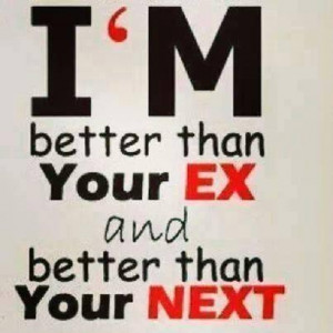 Better than your EX and better then your NEXT.