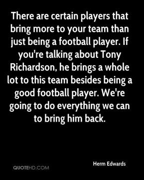 players that bring more to your team than just being a football player ...