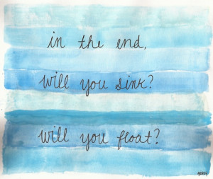 in the end .. Will you sink? Will you float?
