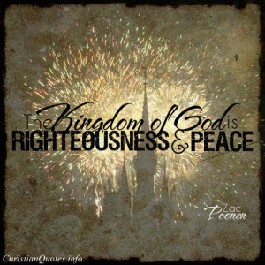 Zac Poonen Quote - The kingdom of God is righteousness and peace