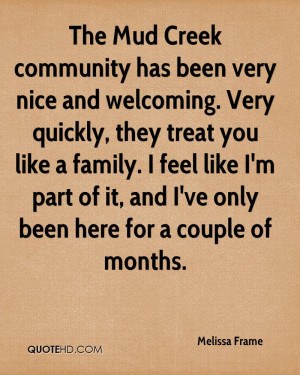 The Mud Creek community has been very nice and welcoming. Very quickly ...