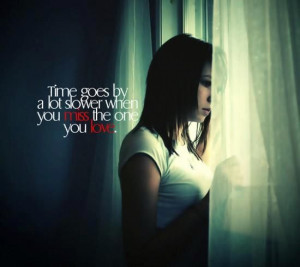 Home » Picture Quotes » I Miss You » Time goes by a lot slower