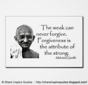 The weak can never forgive, forgiveness is the attribute of the strong