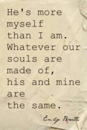 Heights, Emily Bronte. A very romanticized and chopped up quote ...