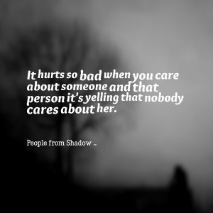 Quotes Picture: it hurts so bad when you care about someone and that ...