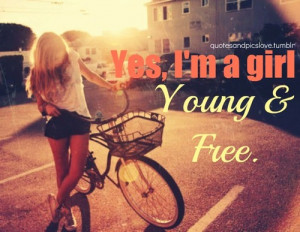 Girls #Girl #I'm a girl #Young and Free #Quotes about girls