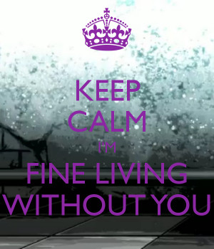 keep-calm-i-m-fine-living-without-you.png