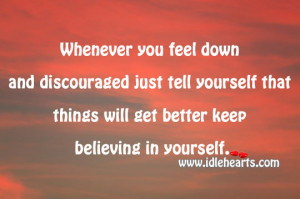 Whenever you feel down and discouraged just tell yourself that things ...