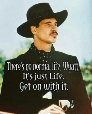 Quote: 'There's no normal life Wyatt. It's just life. Get on with it ...