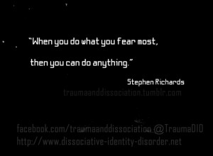 """When you do what you fear most, then you can do anything."""""""