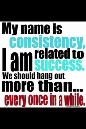 My names is consistency! :) #quotes #consistency #success