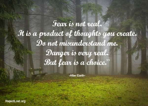 ... after earth http://www.rejectlost.org/overcoming-fear-quotes-sayings