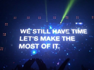 We Still Have Time Let's Make The Most Of It ~ Being In Love Quote