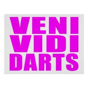 Funny Girl Darts Players Quotes : Veni Vidi Darts Posters