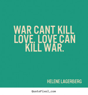 Love Sayings War Cant Kill Can