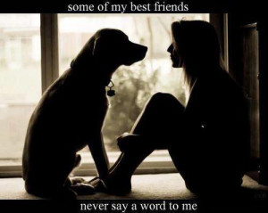 Some of my best friends never say a word to me